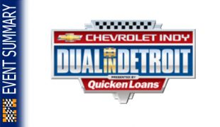 EVENT SUMMARY: 2014 Chevrolet Indy Dual in Detroit presented by Quicken Loans